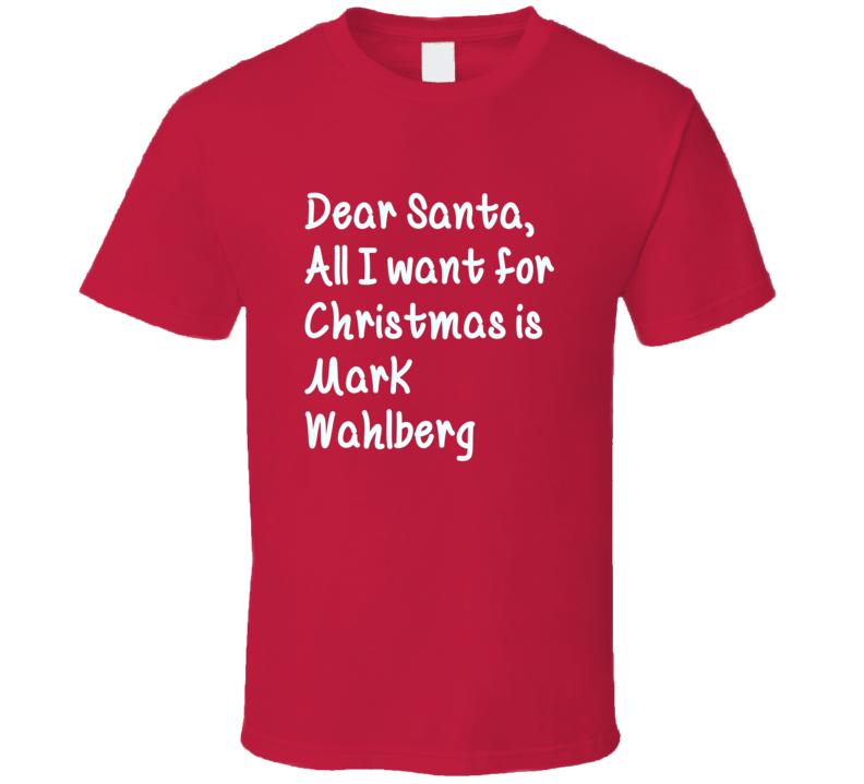 Dear Santa All I Want For Christmas Is Mark Wahlberg Xmas T Shirt