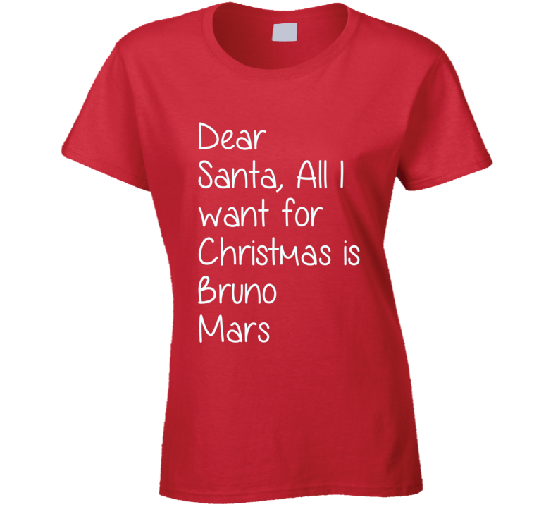 Dear Santa All I Want For Christmas Is Bruno Mars Xmas T Shirt