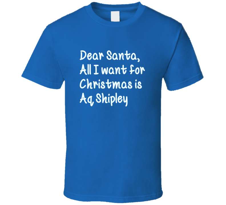 Dear Santa All I Want For Christmas Aq Shipley Football T Shirt