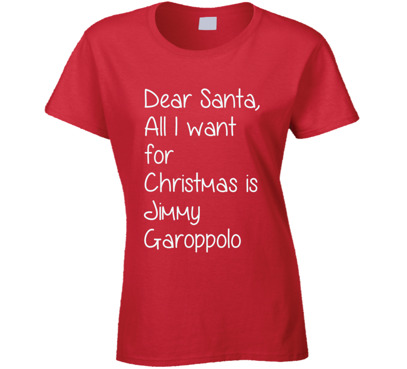 Dear Santa All I Want For Christmas Jimmy Garoppolo Football T Shirt