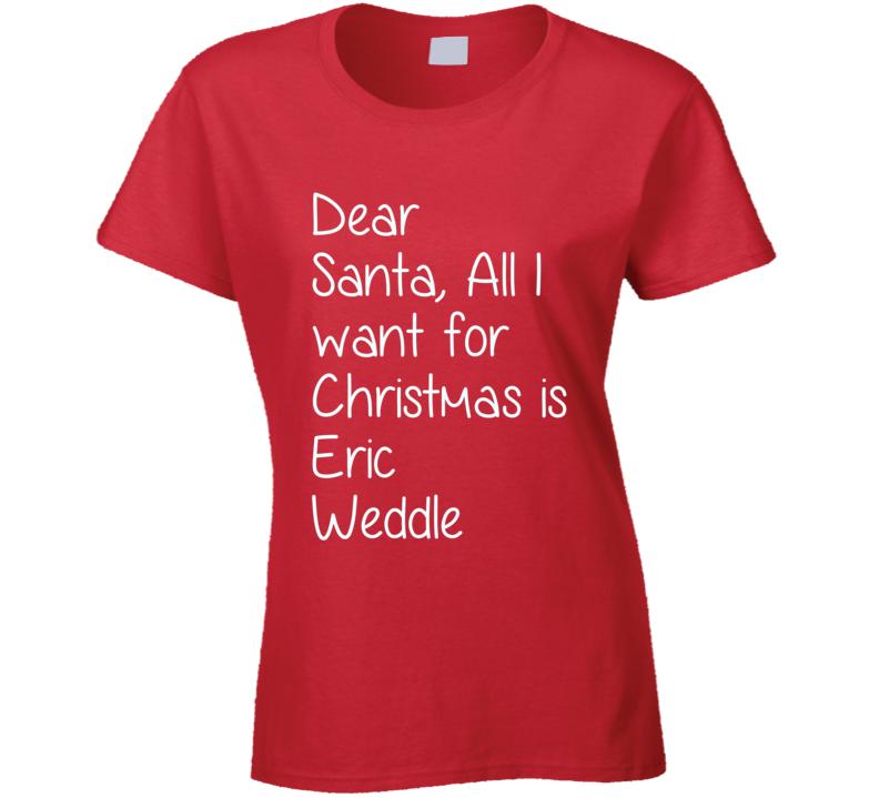 Dear Santa All I Want For Christmas Eric Weddle Football T Shirt