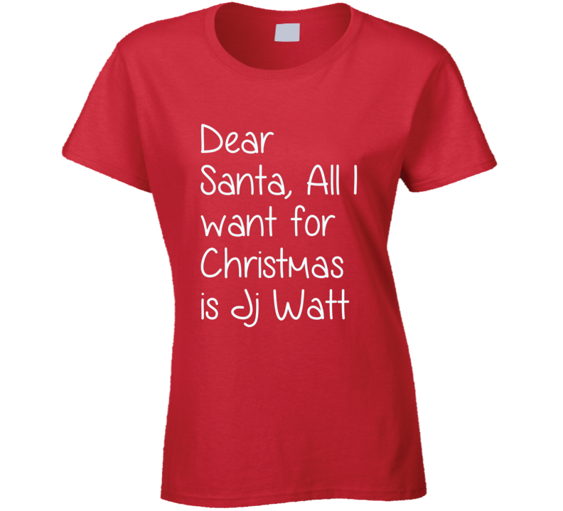 Dear Santa All I Want For Christmas Jj Watt Football T Shirt