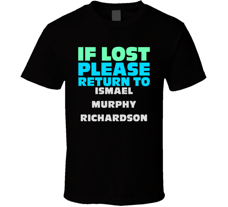 If Lost Return Ismael Murphy Richardson Funny Celebrity Crush T Shirt