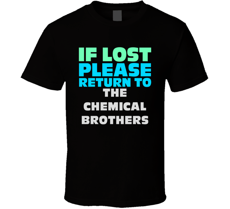 If Lost Return To The Chemical Brothers Funny Celebrity Crush T Shirt