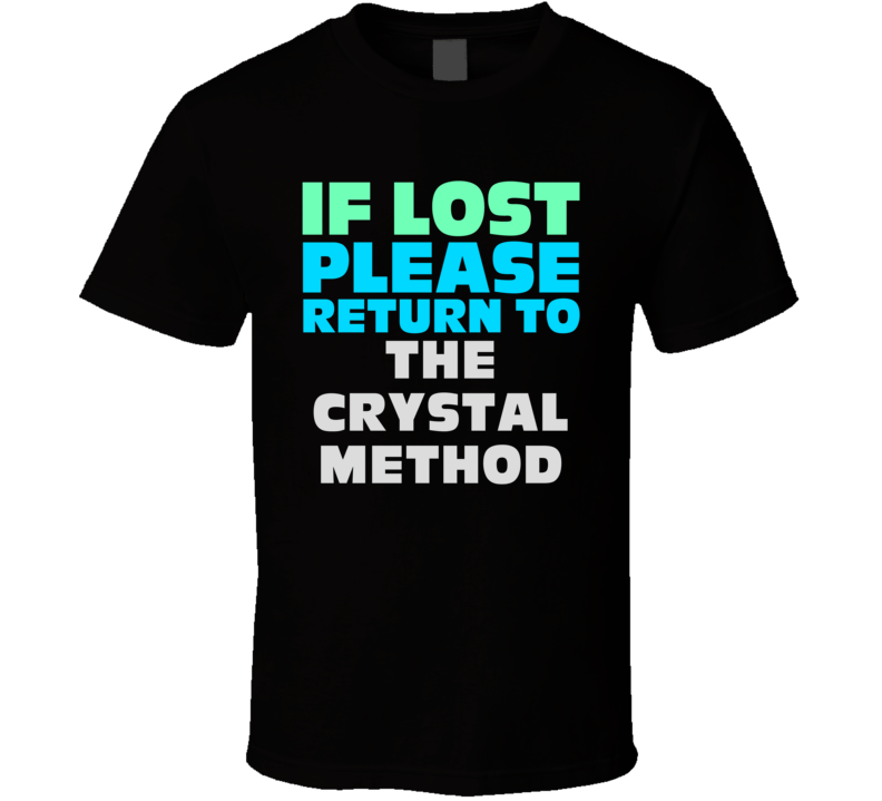 If Lost Return To The Crystal Method Funny Celebrity Crush T Shirt