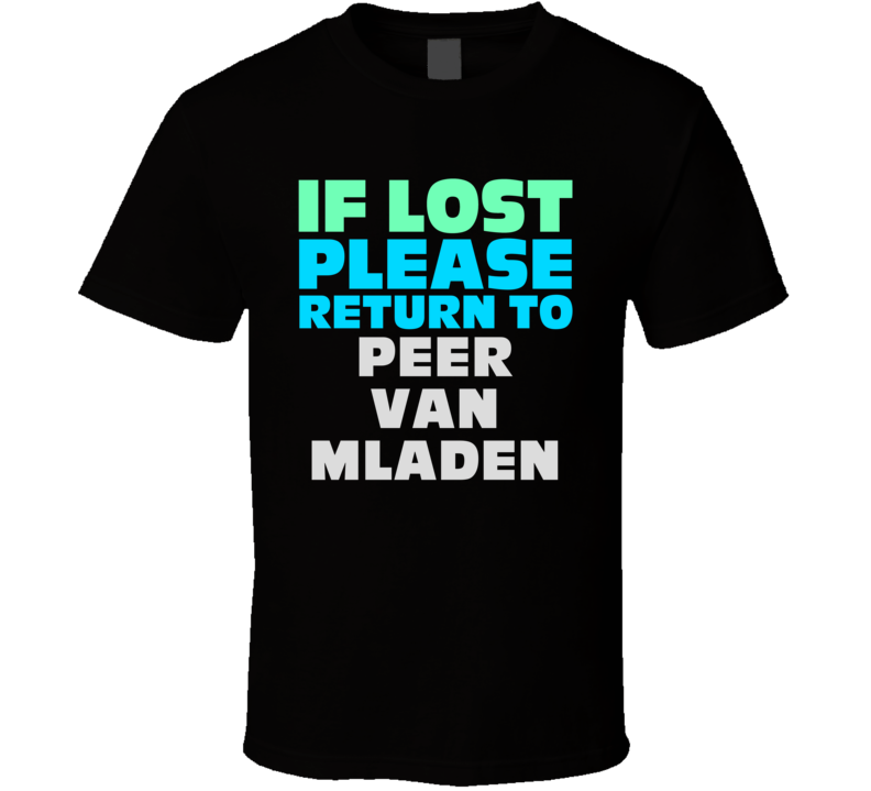 If Lost Return To Peer Van Mladen Funny Celebrity Crush T Shirt