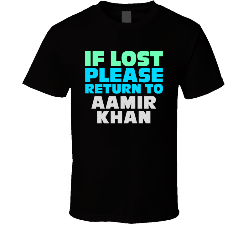 If Lost Return To Aamir Khan Funny Celebrity Crush T Shirt