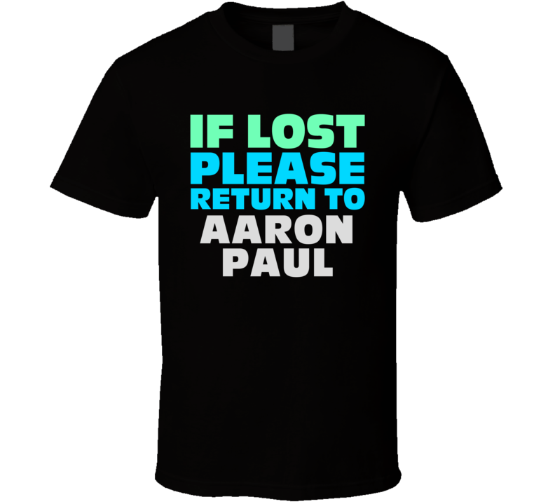 If Lost Return To Aaron Paul Funny Celebrity Crush T Shirt