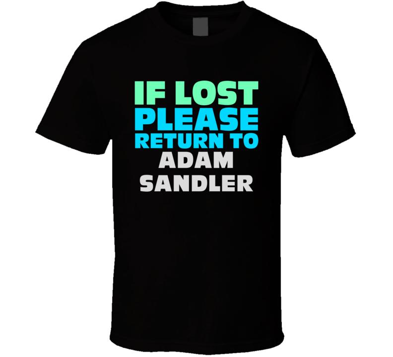 If Lost Return To Adam Sandler Funny Celebrity Crush T Shirt