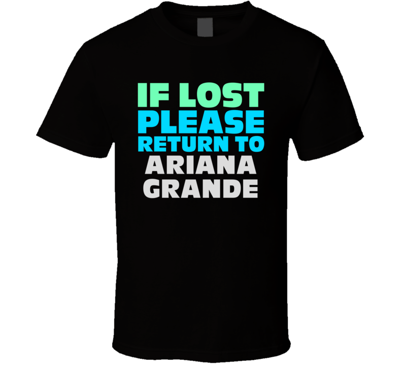 If Lost Return To Ariana Grande Funny Celebrity Crush T Shirt