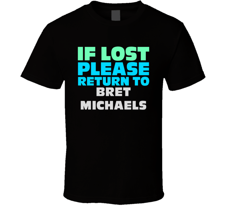 If Lost Return To Bret Michaels Funny Celebrity Crush T Shirt