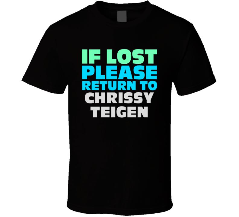 If Lost Return To Chrissy Teigen Funny Celebrity Crush T Shirt