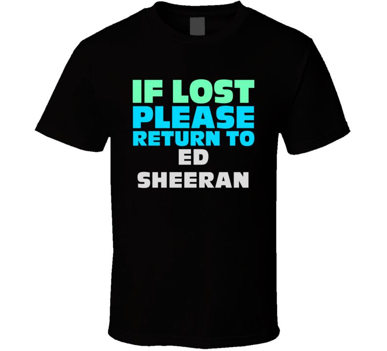 If Lost Return To Ed Sheeran Funny Celebrity Crush T Shirt