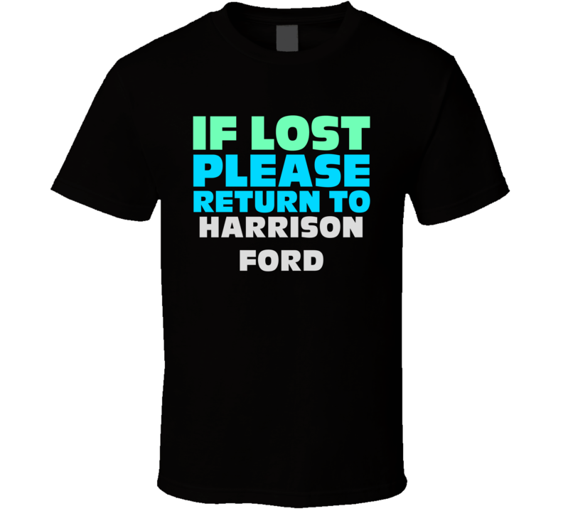 If Lost Return To Harrison Ford Funny Celebrity Crush T Shirt