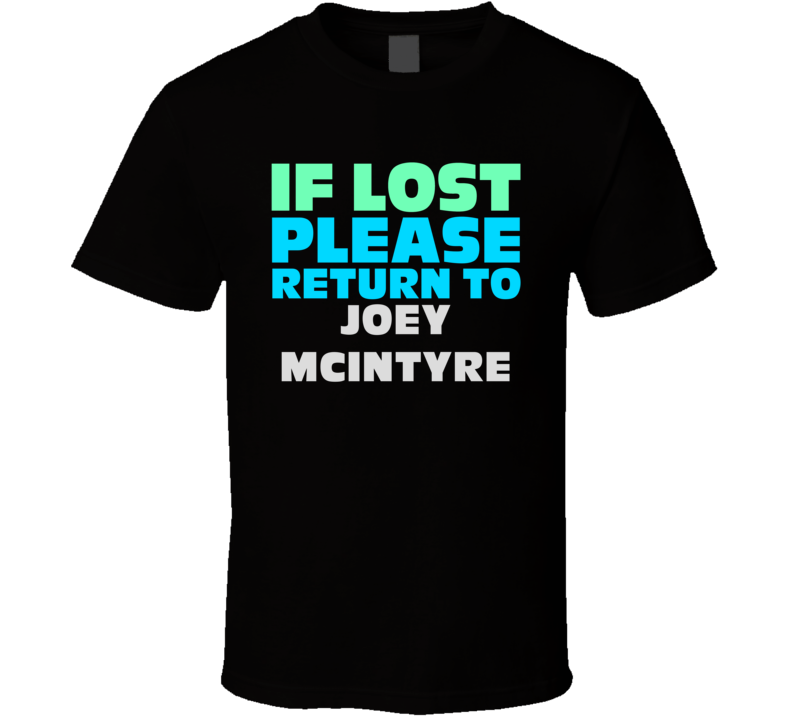 If Lost Return To Joey McIntyre Funny Celebrity Crush T Shirt
