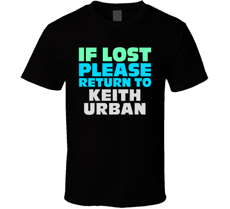 If Lost Return To Keith Urban Funny Celebrity Crush T Shirt