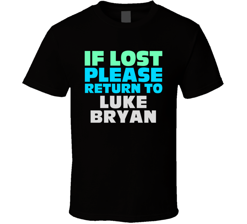 If Lost Return To Luke Bryan Funny Celebrity Crush T Shirt