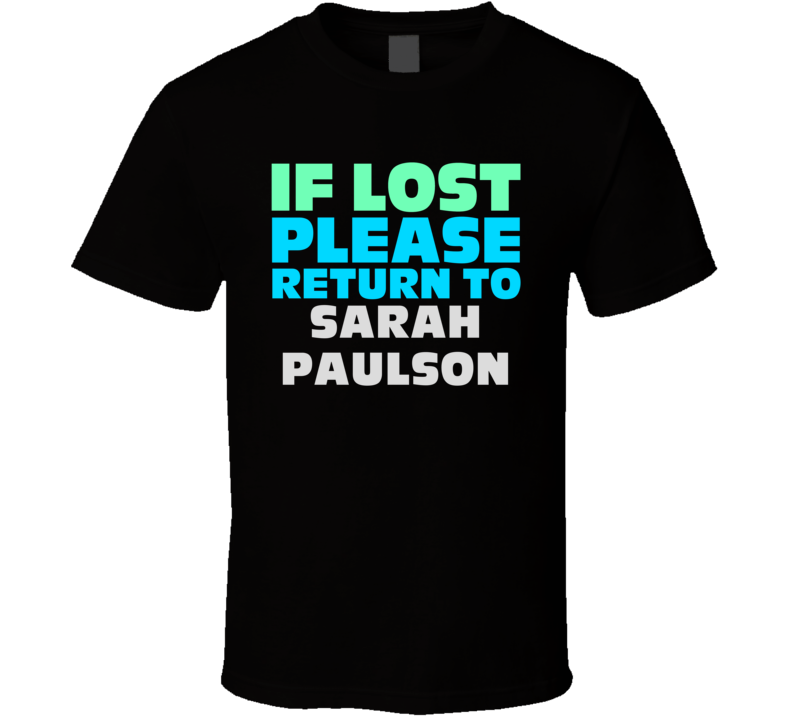 If Lost Return To Sarah Paulson Funny Celebrity Crush T Shirt