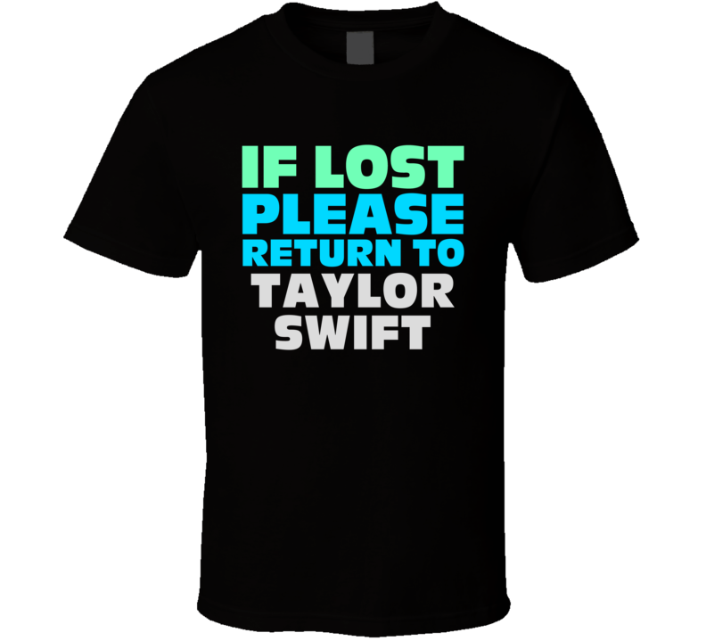 If Lost Return To Taylor Swift Funny Celebrity Crush T Shirt