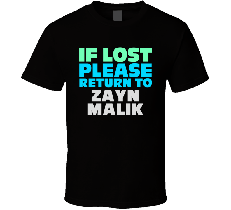 If Lost Return To Zayn Malik Funny Celebrity Crush T Shirt