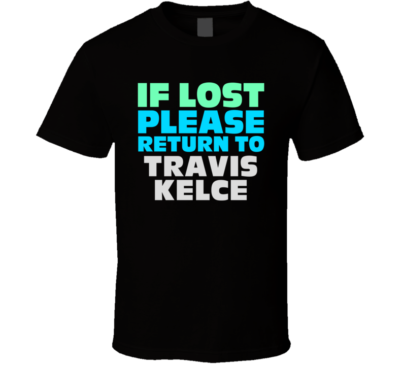 If Lost Return To Travis Kelce Funny Celebrity Crush T Shirt
