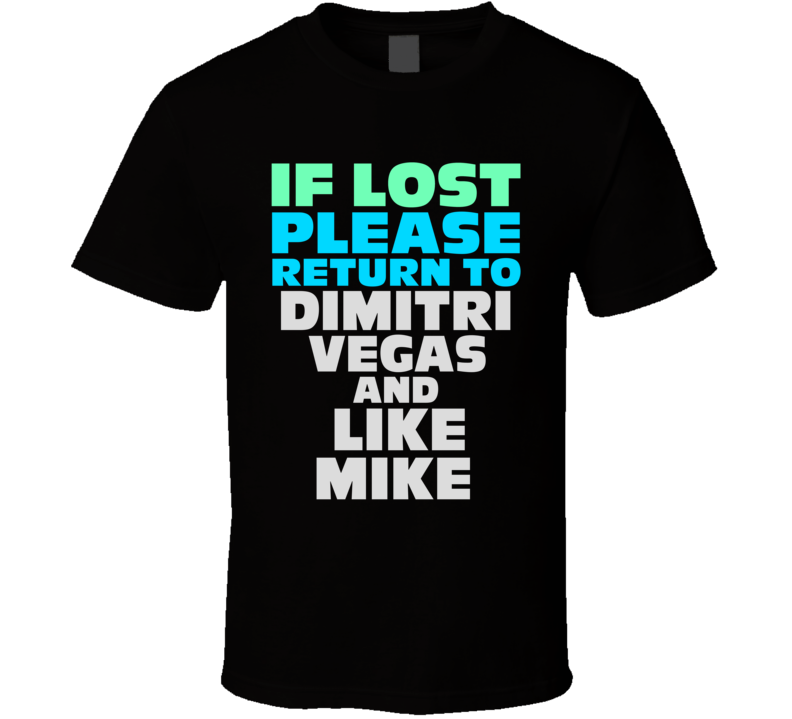 If Lost Return To Dimitri Vegas And Like Mike Funny Celebrity Crush T Shirt