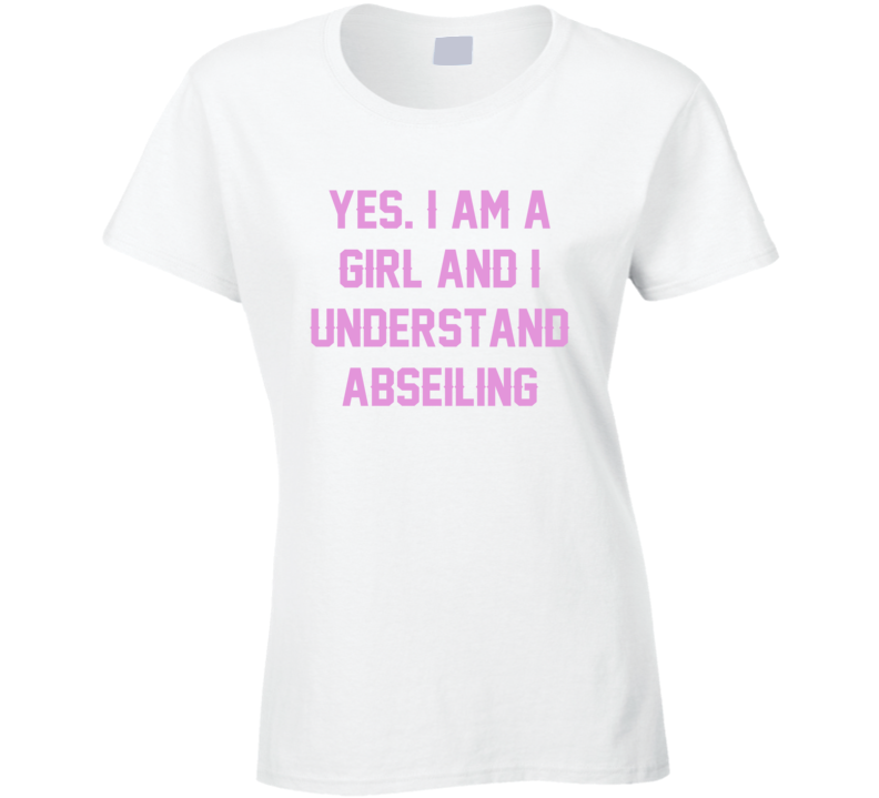 Yes I Am A Girl And I Understand Abseiling Sport T Shirt