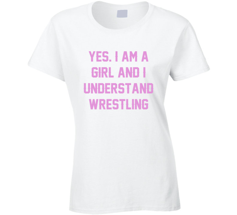Yes I Am A Girl And I Understand Wrestling Sport T Shirt