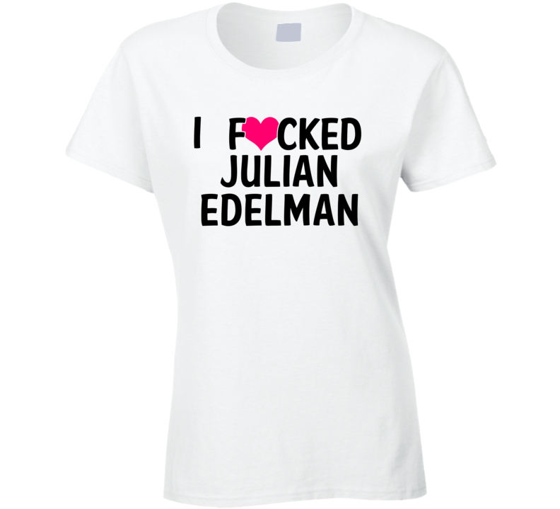 I Fucked Heart Love Julian Edelman New England Football Funny Fan T Shirt