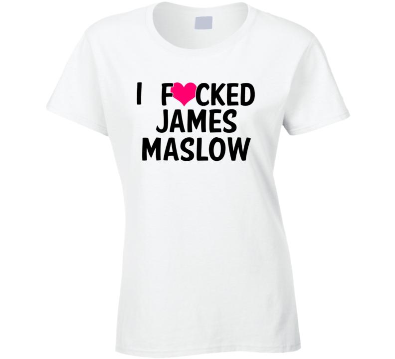 I Fucked Heart Love James Maslow Celebrity Funny Fan T Shirt