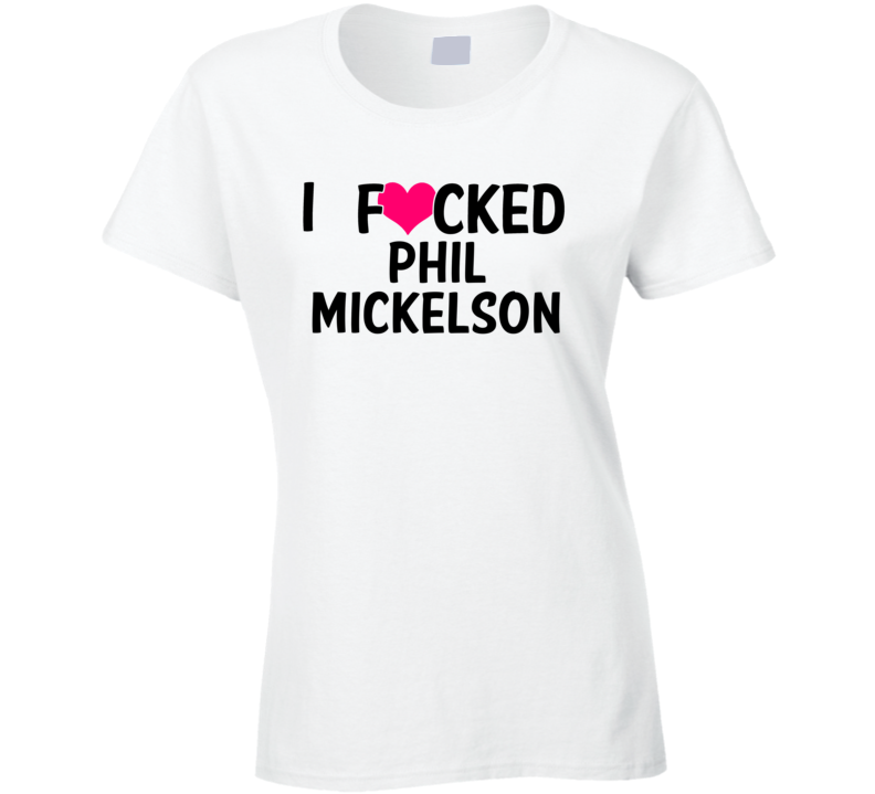 I Fucked Heart Love Phil Mickelson Celebrity Funny Fan T Shirt