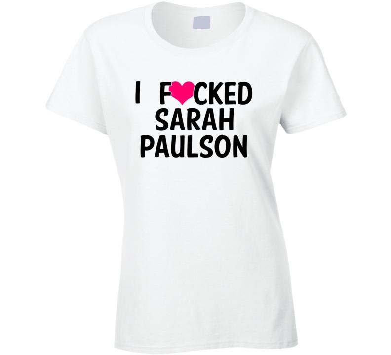 I Fucked Heart Love Sarah Paulson Celebrity Funny Fan T Shirt