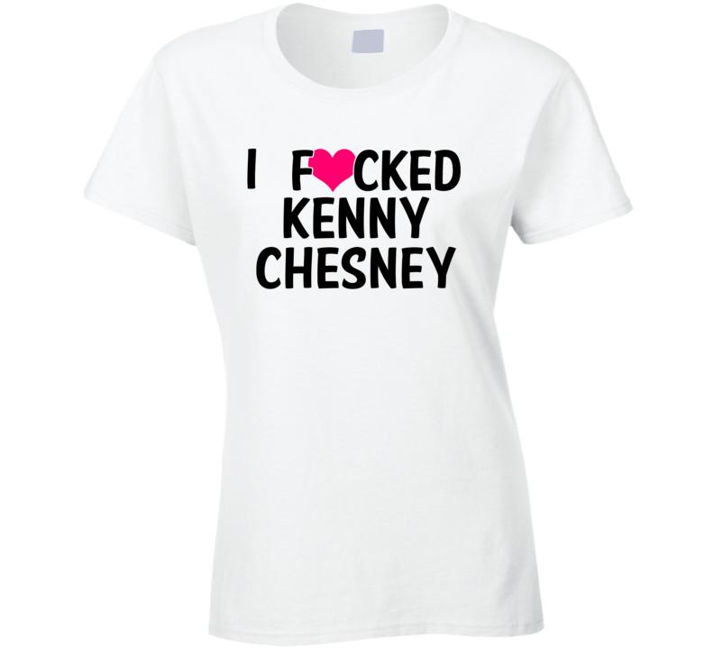 I Fucked Heart Love Kenny Chesney Country Funny Fan T Shirt