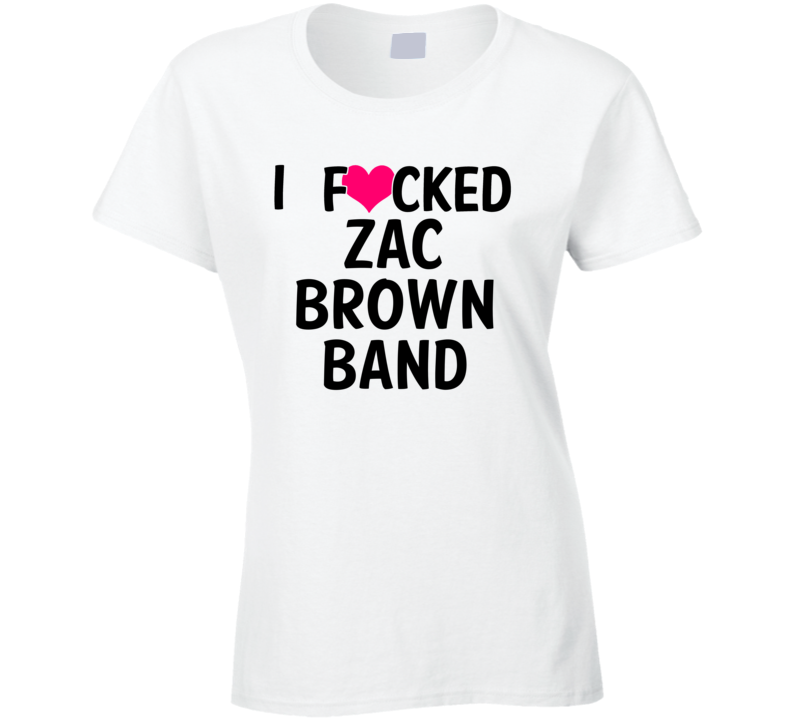 I Fucked Heart Love Zac Brown Band Country Funny Fan T Shirt