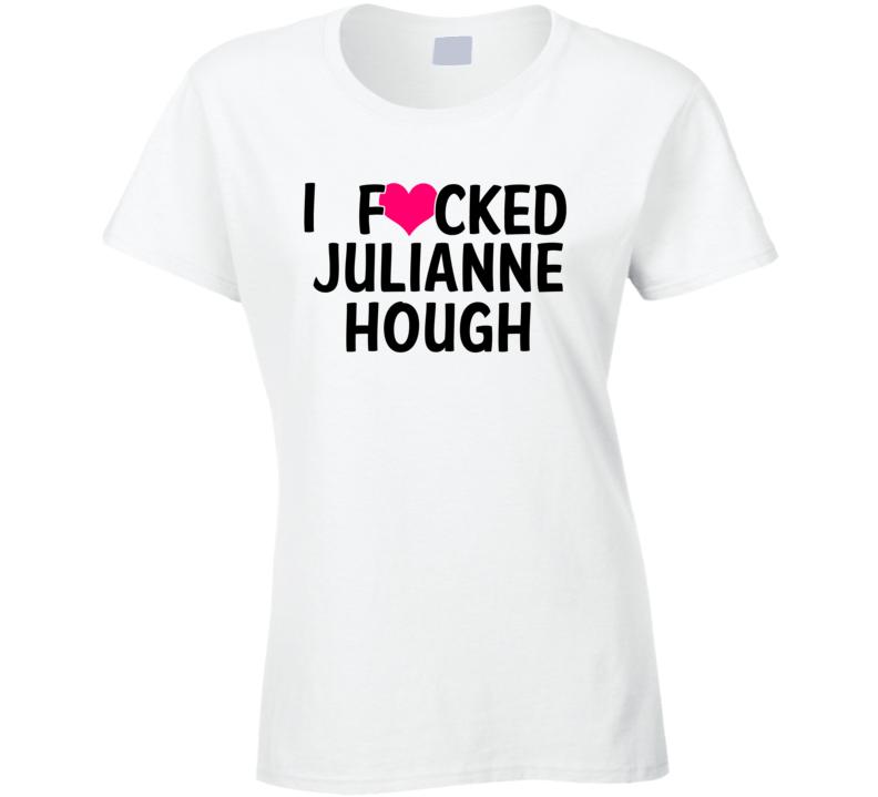 I Fucked Heart Love Julianne Hough Country Funny Fan T Shirt