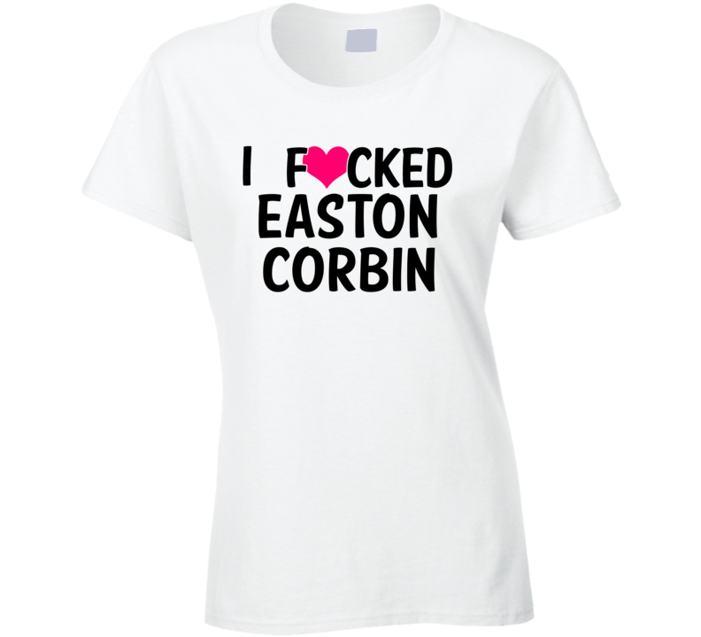 I Fucked Heart Love Easton Corbin Country Funny Fan T Shirt