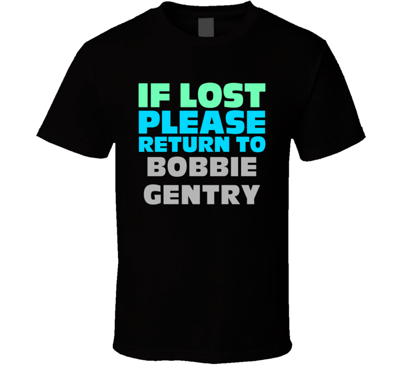 If Lost Return To Bobbie Gentry Funny Celebrity Crush T Shirt