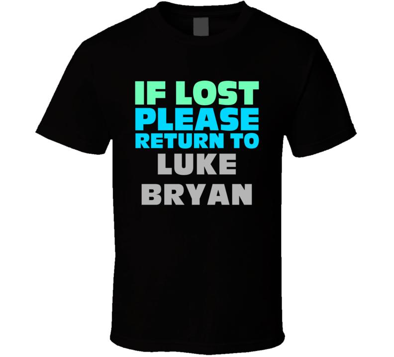 If Lost Return To Luke Bryan Funny Celebrity Crush T Shirt