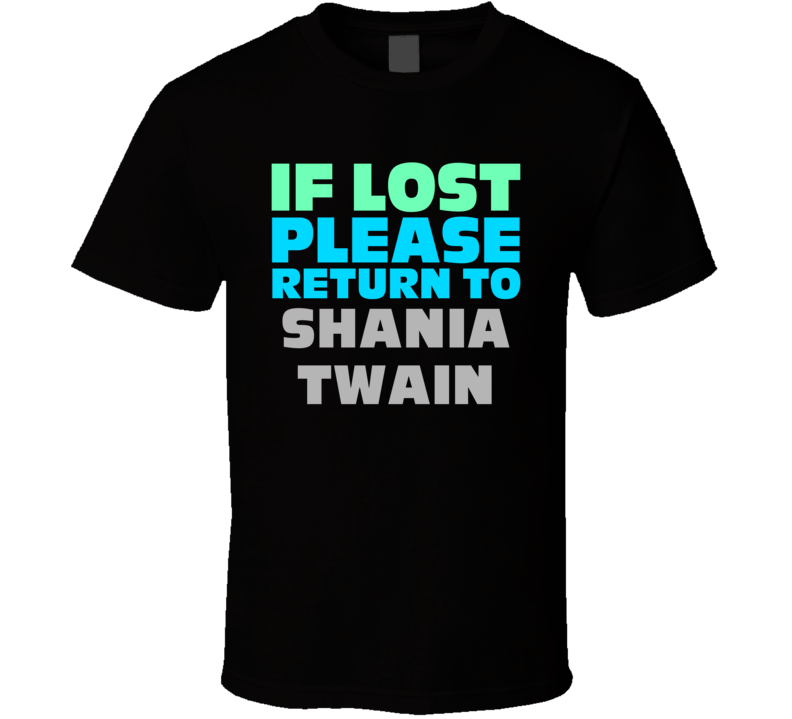 If Lost Return To Shania Twain Funny Celebrity Crush T Shirt