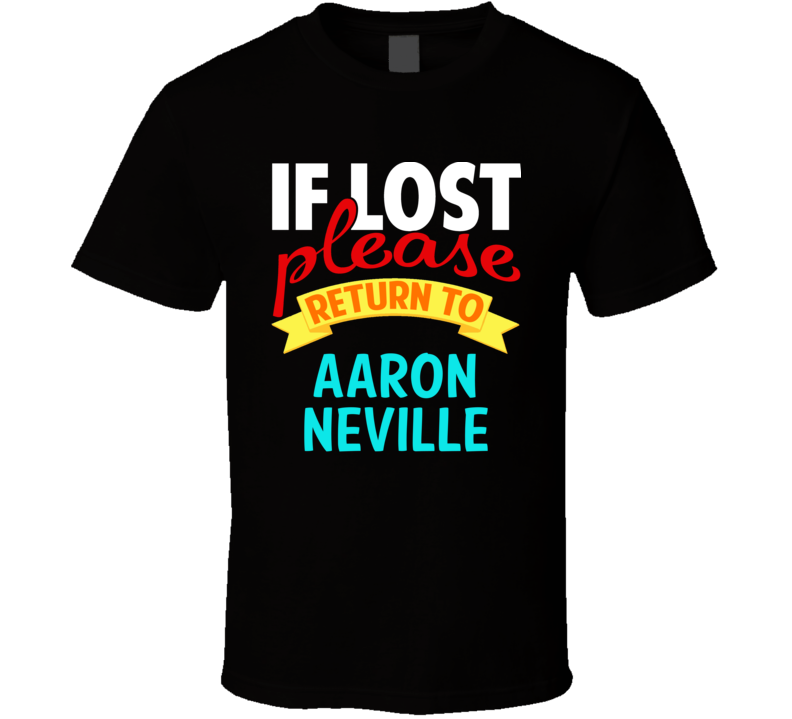 If Lost Return To Aaron Neville Funny Celebrity Crush T Shirt