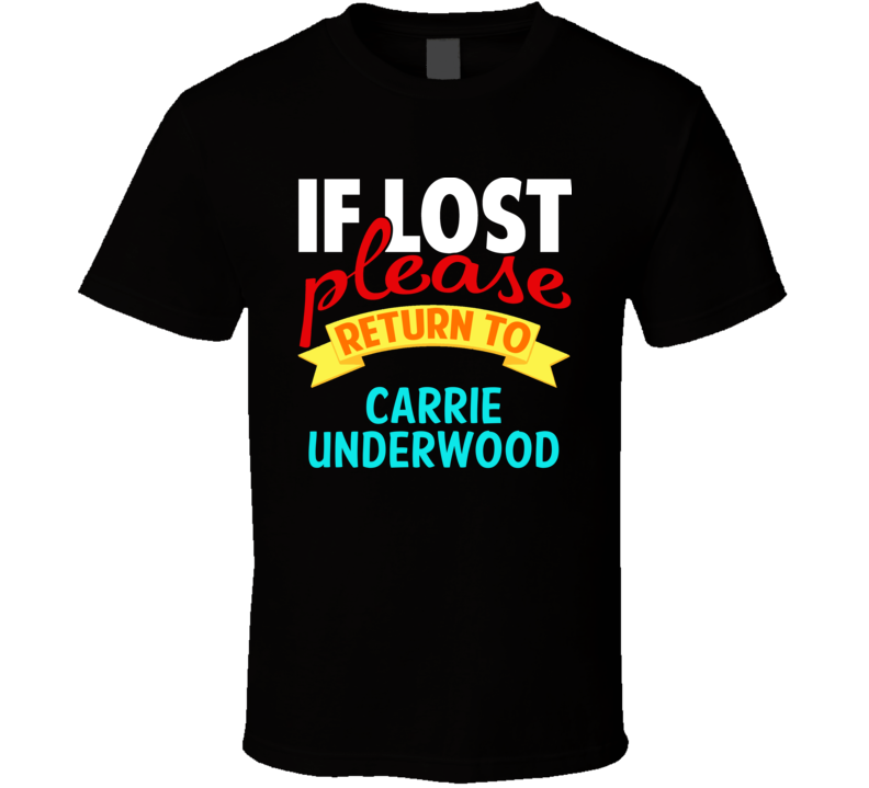 If Lost Return To Carrie Underwood Funny Celebrity Crush T Shirt