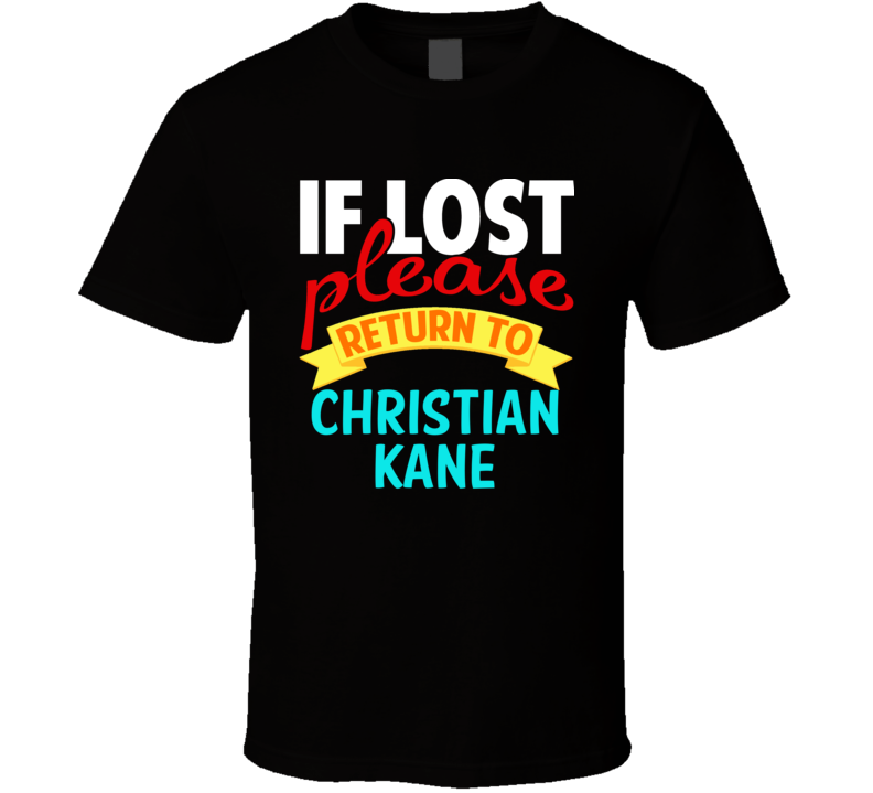 If Lost Return To Christian Kane Funny Celebrity Crush T Shirt