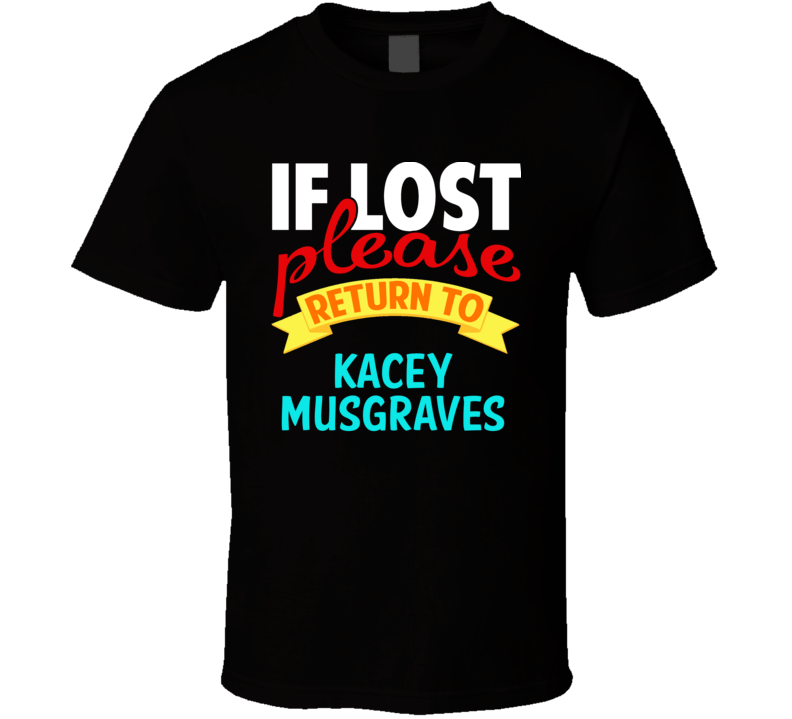 If Lost Return To Kacey Musgraves Funny Celebrity Crush T Shirt
