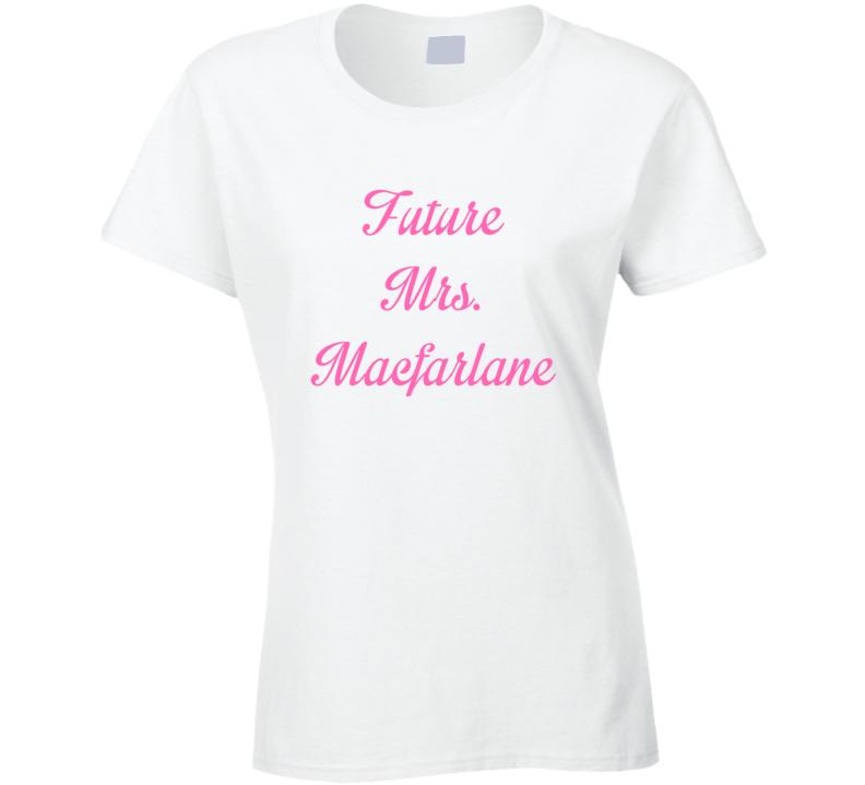 Future Mrs Seth Macfarlane Cute Fan Gift Celebrity Crush T Shirt