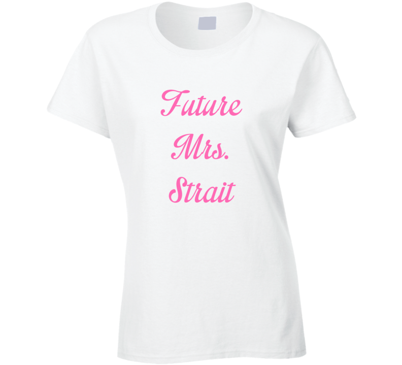 Future Mrs George Strait Cute Fan Gift Celebrity Crush T Shirt