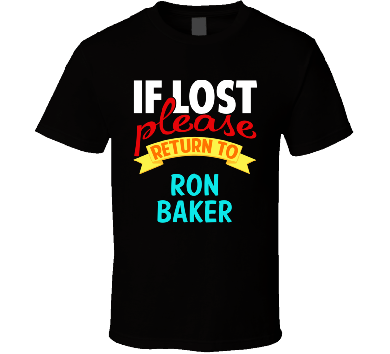 If Lost Return To Ron Baker Funny Celebrity Crush T Shirt