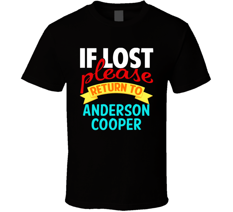 If Lost Return To Anderson Cooper Funny Celebrity Crush T Shirt
