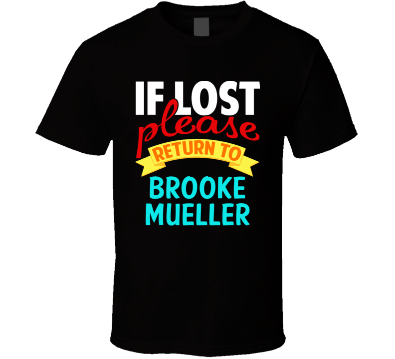 If Lost Return To Brooke Mueller Funny Celebrity Crush T Shirt