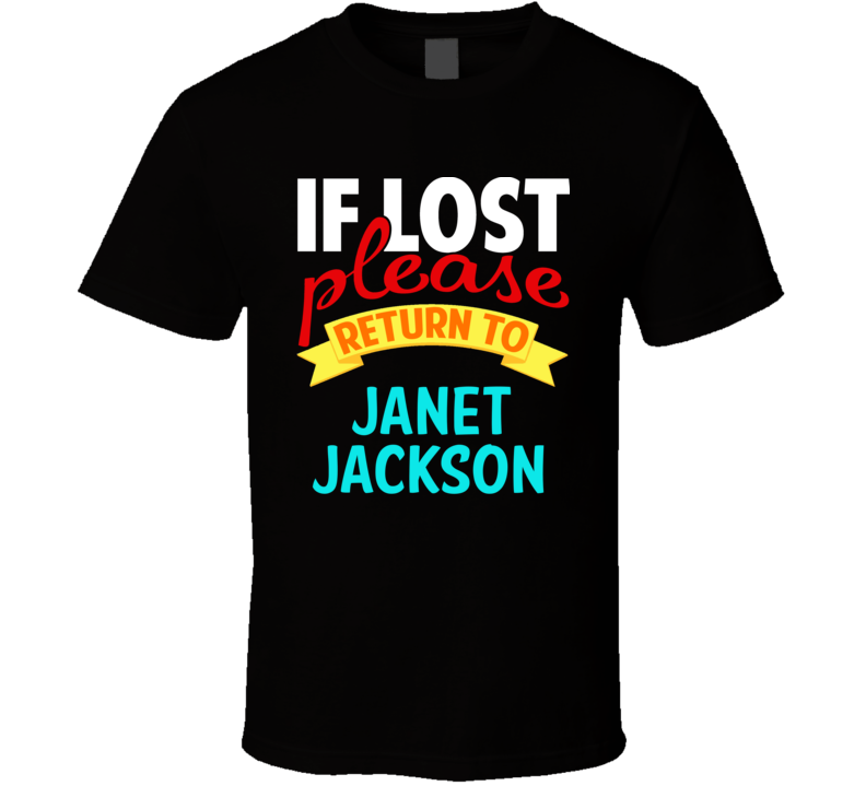 If Lost Return To Janet Jackson Funny Celebrity Crush T Shirt