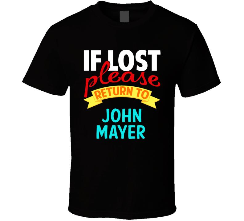 If Lost Return To John Mayer Funny Celebrity Crush T Shirt